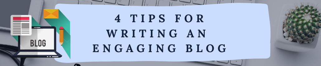 4 Tips for Writing an Engaging Blog