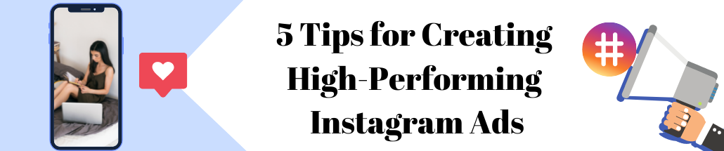 5 Tips for Creating High-Performing Instagram Ads