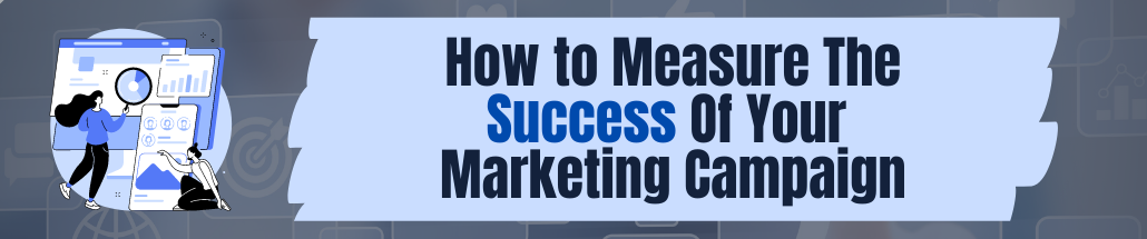How to Measure The Success Of Your Marketing Campaign