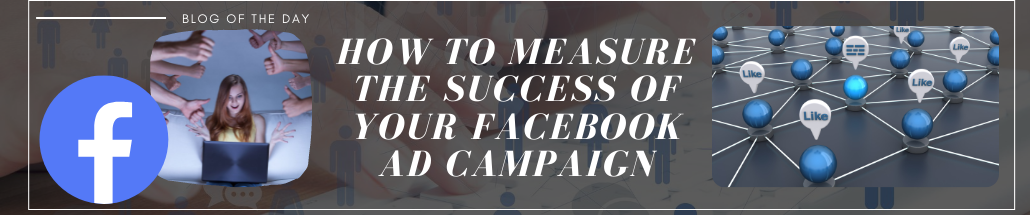 How to Measure the Success of Your Facebook Ad Campaign