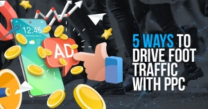 5 Ways to Drive Foot Traffic with PPC