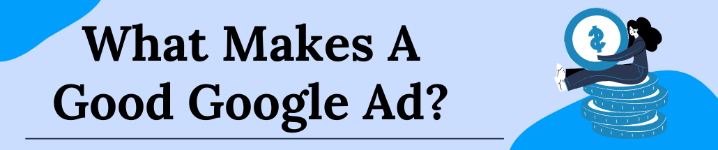 What Makes A Good Google Ad?